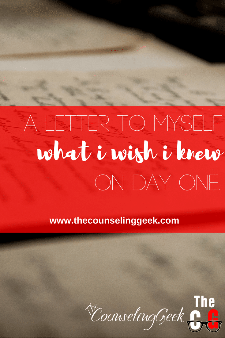 A Letter To Myself - What I Wish I Knew On Day One 1 on The Counseling Geek